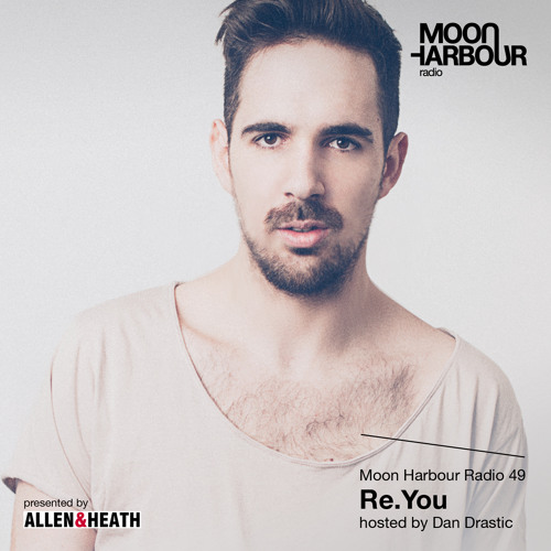 Moon Harbour Radio 49: Re.You, hosted by Dan Drastic