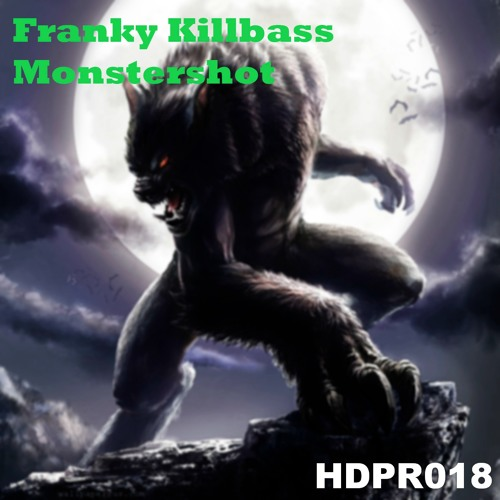 Franky Killbass - Monstershot [HDPR018] Out Now!!!