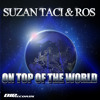 Suzan Taci & Ros - On Top Of The World (Radio Edit)