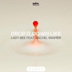 Download lagu gratis Lady Bee - Drop It Down Like ft. Rachel Kramer (Radio Edit) [EDM.com Premiere] mp3