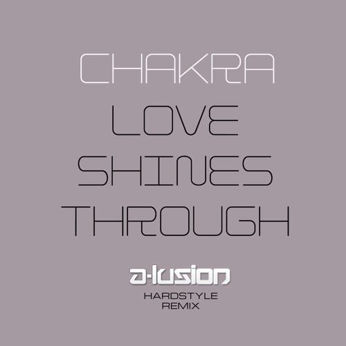 Chakra - Love Shines Through (A-lusion Hardstyle Bootleg Remix)