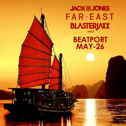 Jack Eye Jones - Far East (Blasterjaxx Remix) - Preview [Out May 26th]