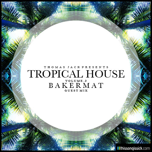 Thomas jack presents bakermat tropical house vol 3 by for Jack house music