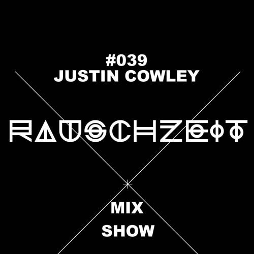 #039 Justin Cowley - Rauschzeit Mix Show