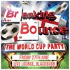BREAKING BOUNCE THE WORLD CUP PARTY, PROMO 1 - DJ DALE HULL - FRIDAY 27TH JUNE