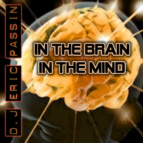 DJ Eric Passin In  The Brain In The Mind Mix (Techno)