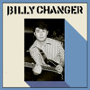 BILLY CHANGER -