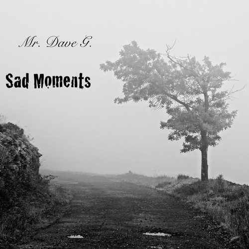 Mr. Dave G. - Sad Moments