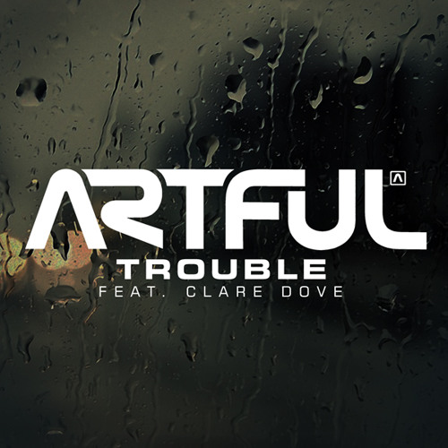 Artful feat. Clare Dove - Trouble (2 step mix)