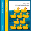 10 Little Rubber Ducks, By Eric Carle, Illustrated by Eric Carle