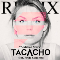 Tacacho Feat. Frida Sundemo - A Million Years (Club Remix) [FREE DOWNLOAD]