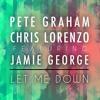Pete Graham x Chris Lorenzo x Jamie George - Let Me Down