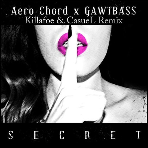 Aero Chord & GAWTBASS - Secret (Killafoe & CasueL Remix)