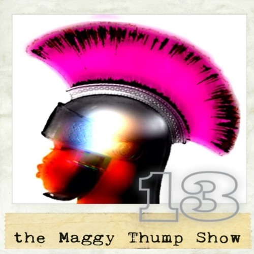 the MAGGY THUMP SHOW ep. 13