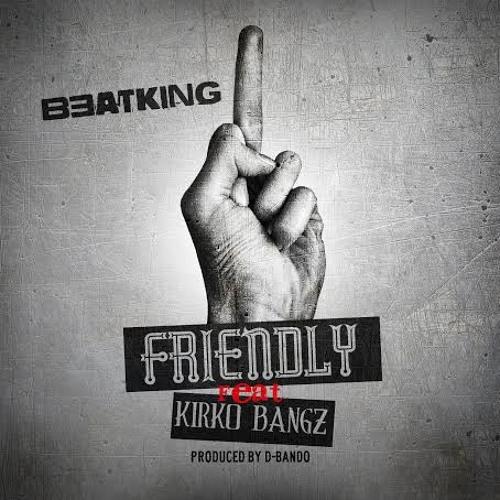 Friendly - Beatking Feat. Kirko Bangz