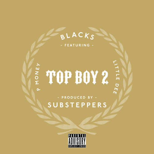 Top Boy 2 Ft. Blacks,P Money and Little Dee (Prod by Substeppers) [Mistajam BBC Radio Rip]