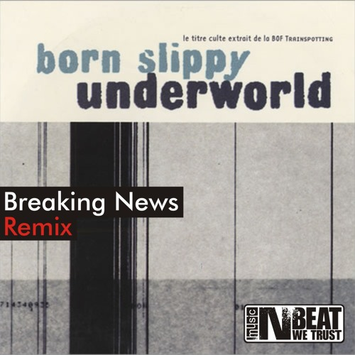 Underworld – Born Slippy (Breaking News Remix) [Free Download]