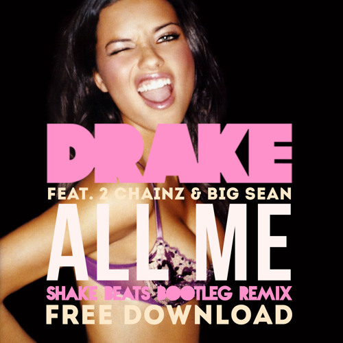 Drake - All Me ft. Big Sean & 2 Chainz (Shake Beats Bootleg Remix) - FREE DOWNLOAD