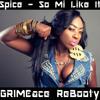 Spice - So Mi Like It (GRIMEace ReBooty) [BUY FOR FREE DL]