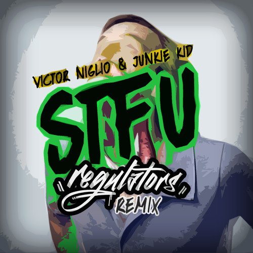 Victor Niglio & Junkie Kid - STFU (Regulators Remix)