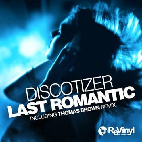 Discotizer - Last Romantic (Thomas Brown Remix) OUT NOW!