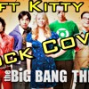 The Big Bang Theory - Soft Kitty (hard rock version with Sheldon and Penny vocals)