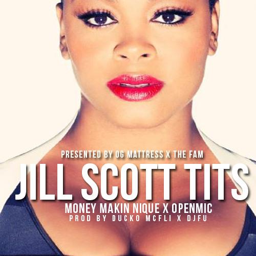 Jill Scott Tits (Ft. Money Makin Nique X OpenMic)