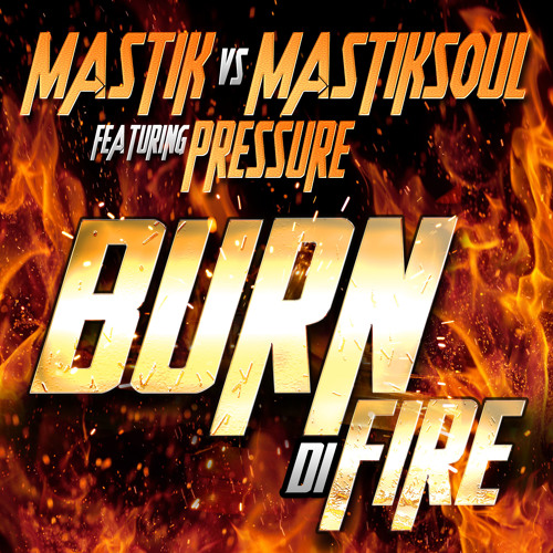 "Mastik VS Mastiksoul Feat. Pressure - Burn Di Fire - ""Available June 5 on Beatport"""