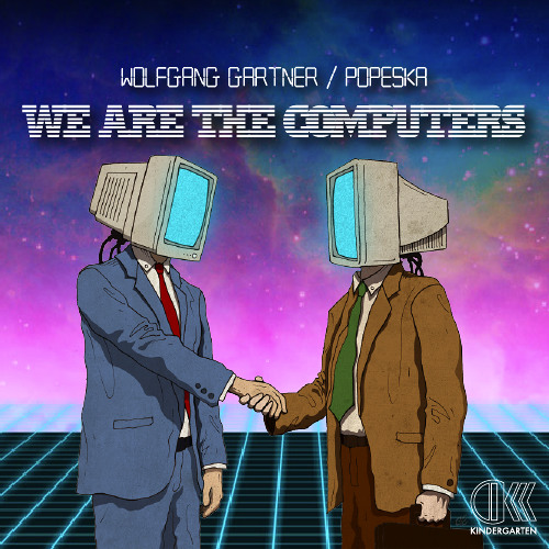 Wolfgang Gartner & Popeska - We Are The Computers (Free Download)