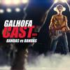 Galhofa Cast - 009 |  Bandas vs Bandas