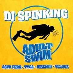 Adult Swim - Dj SpinKing Ft. Tyga, Asap Ferg, Jeremih, & Velous (Produced By Vinylz x SpinKing)