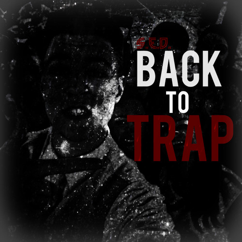 Back To Trap by S.E.D.