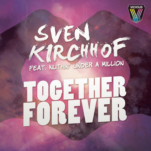 Sven Kirchhof feat. Nuthin' Under A Million - Together Forever (Infamous Boy Remix) [OUT NOW]