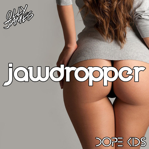 DOPE KIDS & Olly James - Jawdropper (Original Mix) *SUPPORTED BY BLASTERJAXX & DANNY AVILA*