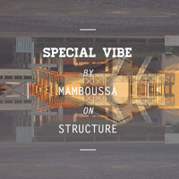 Special Vibe #3 by Mamboussa on Structure