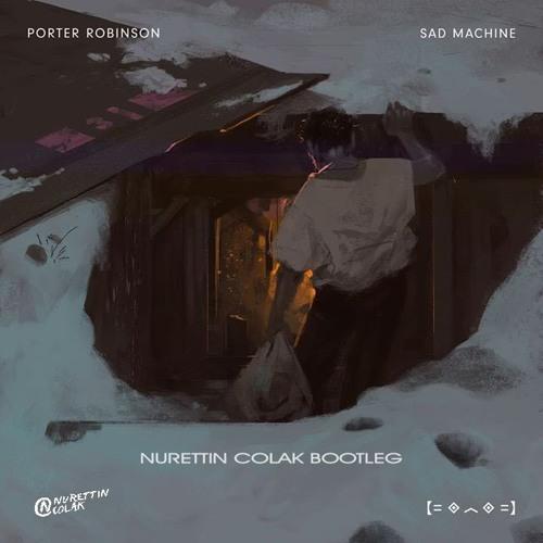 Porter Robinson - Sad Machine (Nurettin Colak Bootleg)