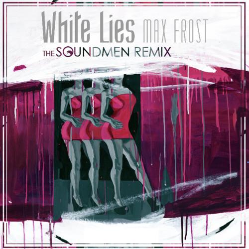 Max Frost - White Lies (The Soundmen Remix)