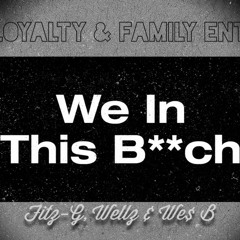 We In This B!TCH By Fitz-G, Wellz & We$ B