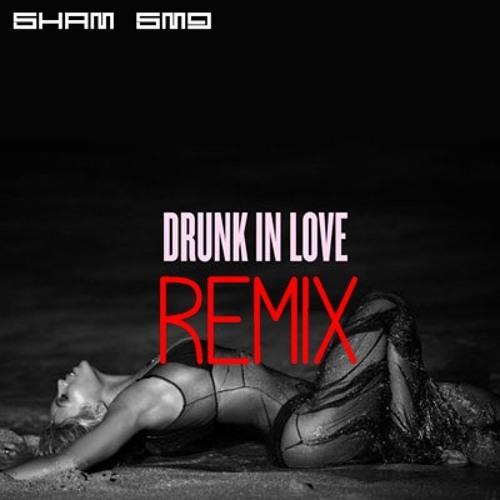 Beyonce- Drunk In Love (SHAM SMG™  REMIX)