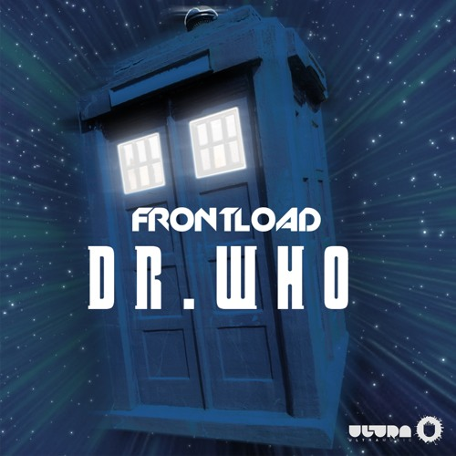 Frontload - Dr Who (Preview) Out May 30th!