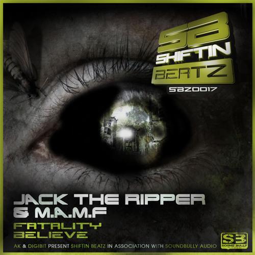 Jack The Ripper & M.A.M.F-Fatality/Believe