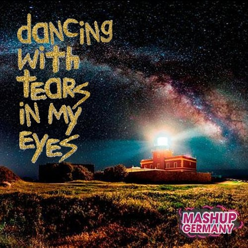 Mashup-Germany - Dancing with tears in my eyes
