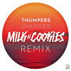 Thumpers - Unkinder (Milk N Cooks Remix)