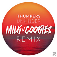 Thumpers - Unkinder (Milk N Cookies Remix)