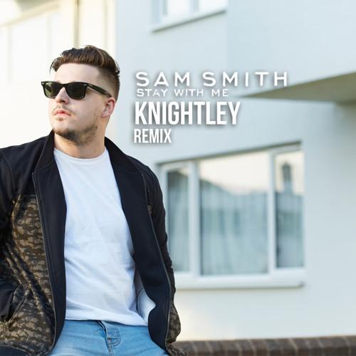 Sam Smith - Stay With Me (Knightley Remix)