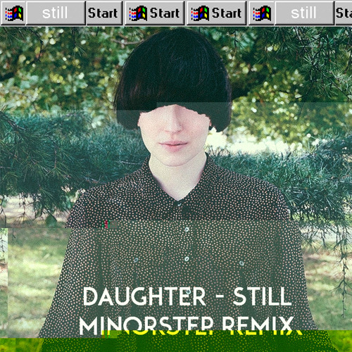 Daughter - Still (Minorstep remix)