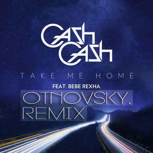 Cash Cash ft. Bebe Rexha - Take Me Home (Otnovsky Bootleg)
