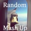 Mash Up of Random Songs