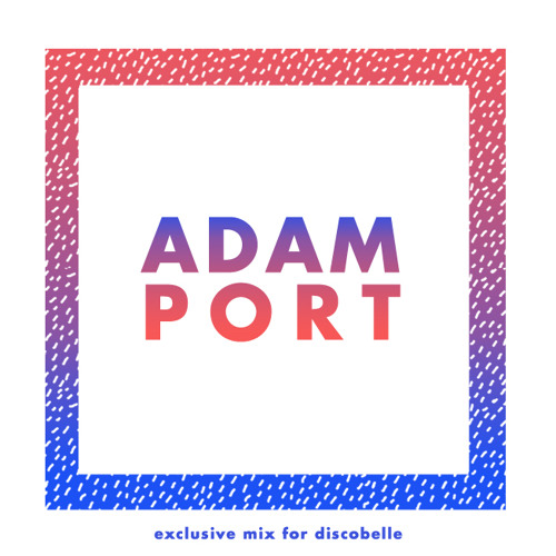 Discobelle Mix 039: Adam Port