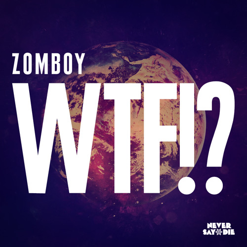 Zomboy Wtf By Never Say Die Records Free Listening